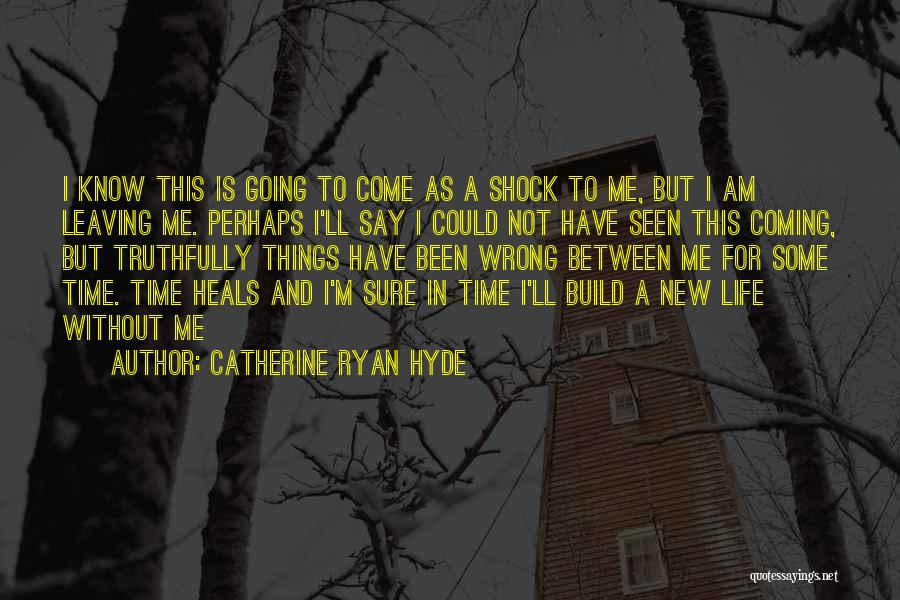 Leaving Life Quotes By Catherine Ryan Hyde