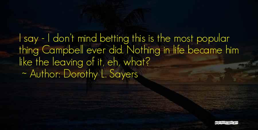 Leaving Life Quotes By Dorothy L. Sayers