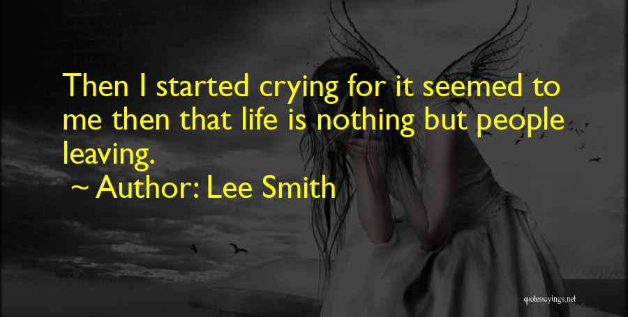 Leaving Life Quotes By Lee Smith