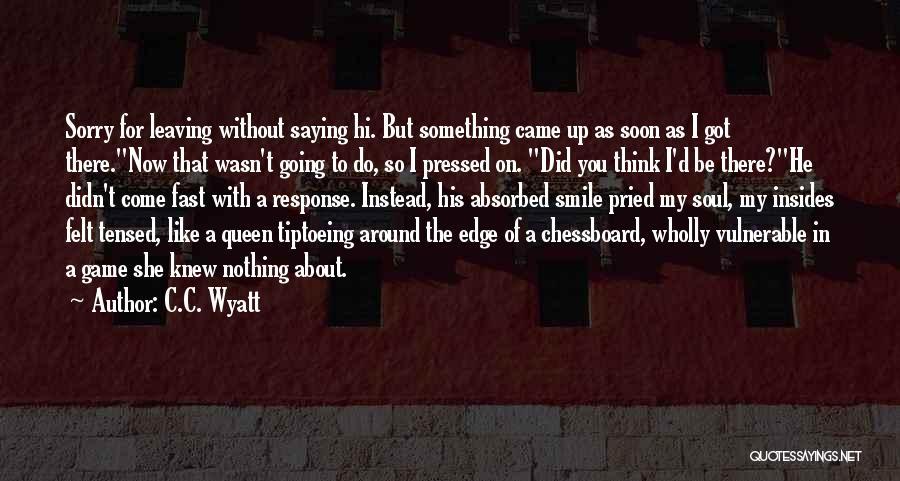 Leaving So Soon Quotes By C.C. Wyatt