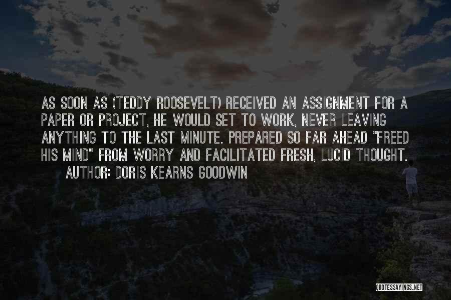 Leaving So Soon Quotes By Doris Kearns Goodwin