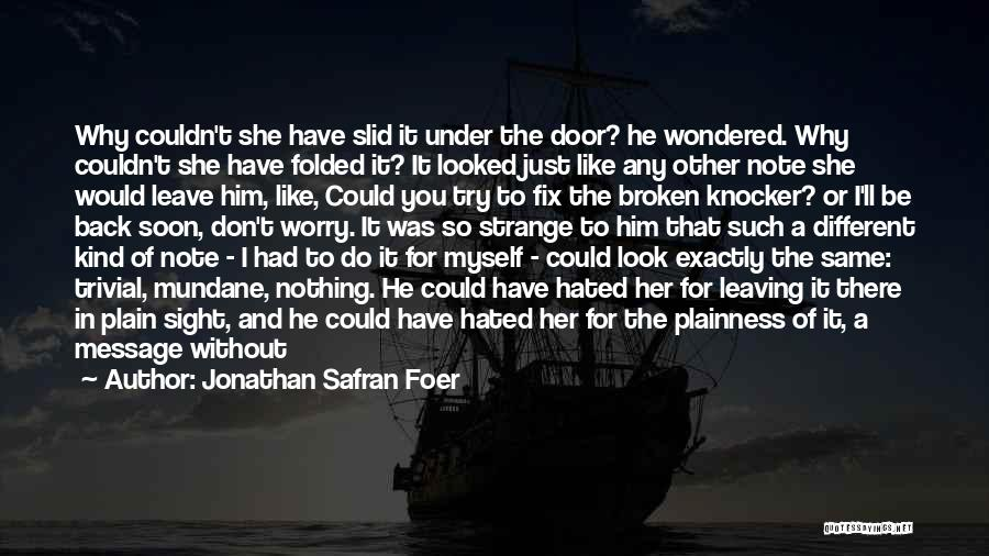Leaving So Soon Quotes By Jonathan Safran Foer