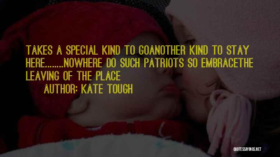 Leaving So Soon Quotes By Kate Tough