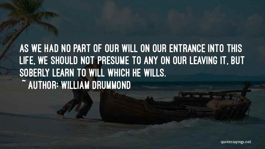 Leaving So Soon Quotes By William Drummond