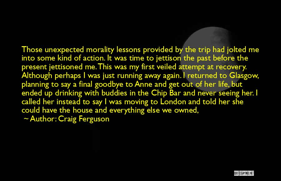 Leaving The Past In The Past Quotes By Craig Ferguson