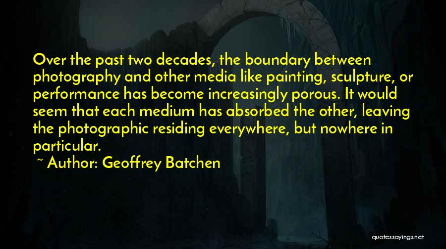 Leaving The Past In The Past Quotes By Geoffrey Batchen