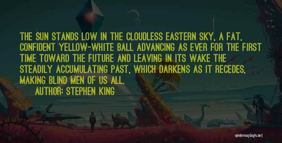 Leaving The Past In The Past Quotes By Stephen King