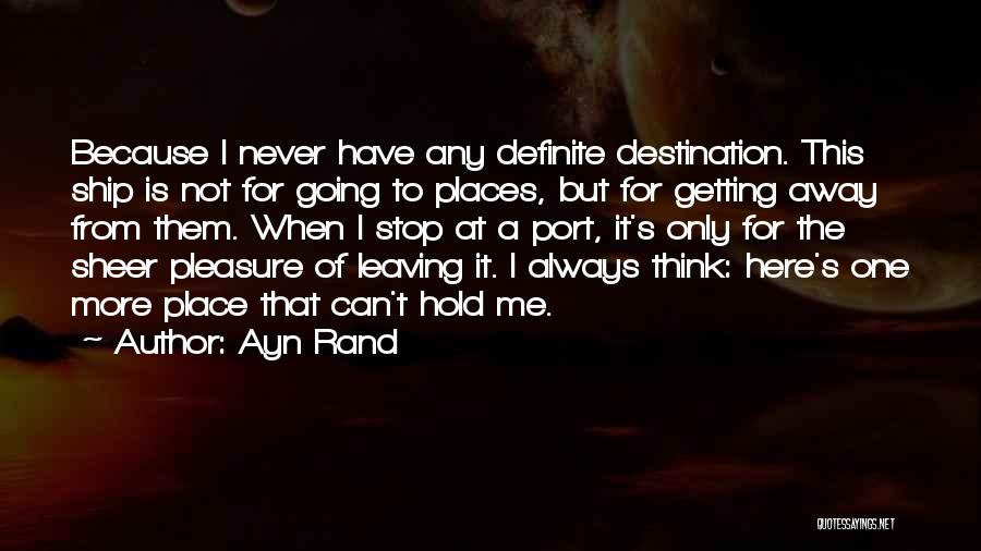 Leaving The Place Quotes By Ayn Rand