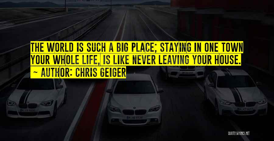 Leaving The Place Quotes By Chris Geiger