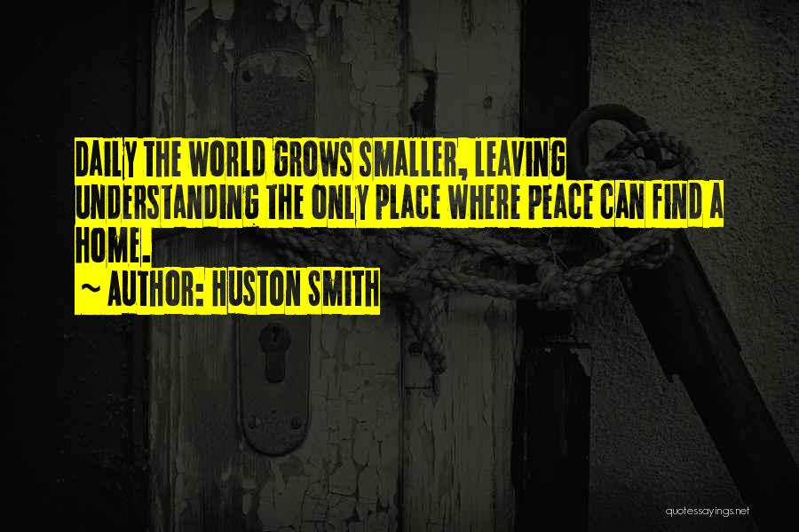 Leaving The Place Quotes By Huston Smith
