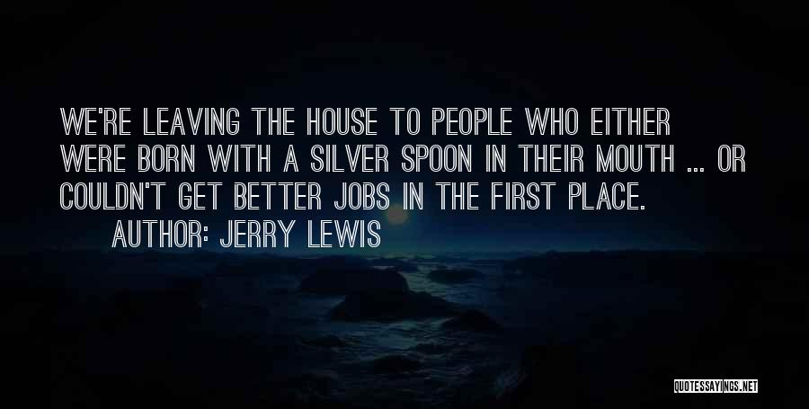 Leaving The Place Quotes By Jerry Lewis