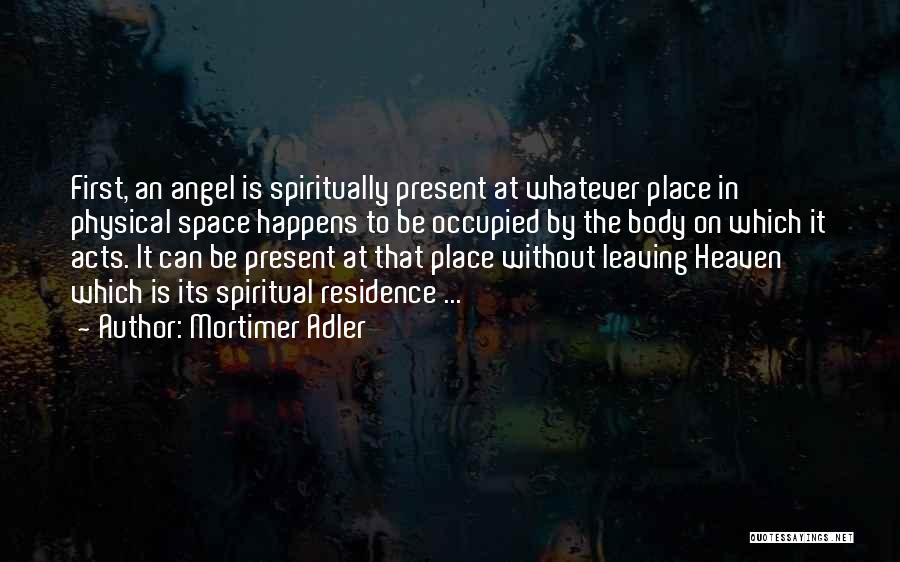 Leaving The Place Quotes By Mortimer Adler
