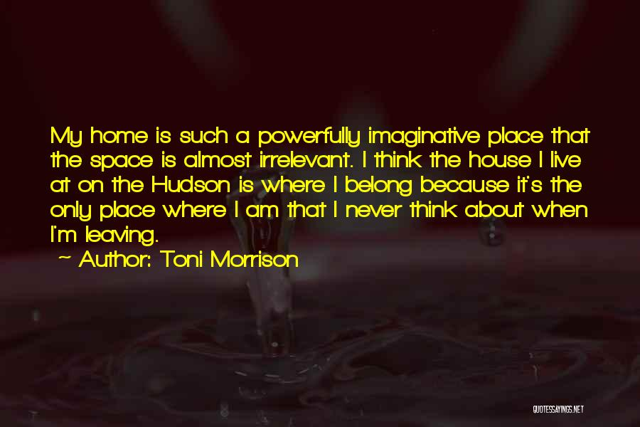 Leaving The Place Quotes By Toni Morrison