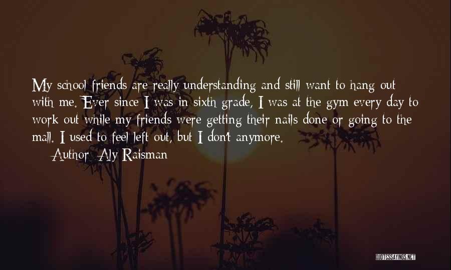 Left Friends Quotes By Aly Raisman