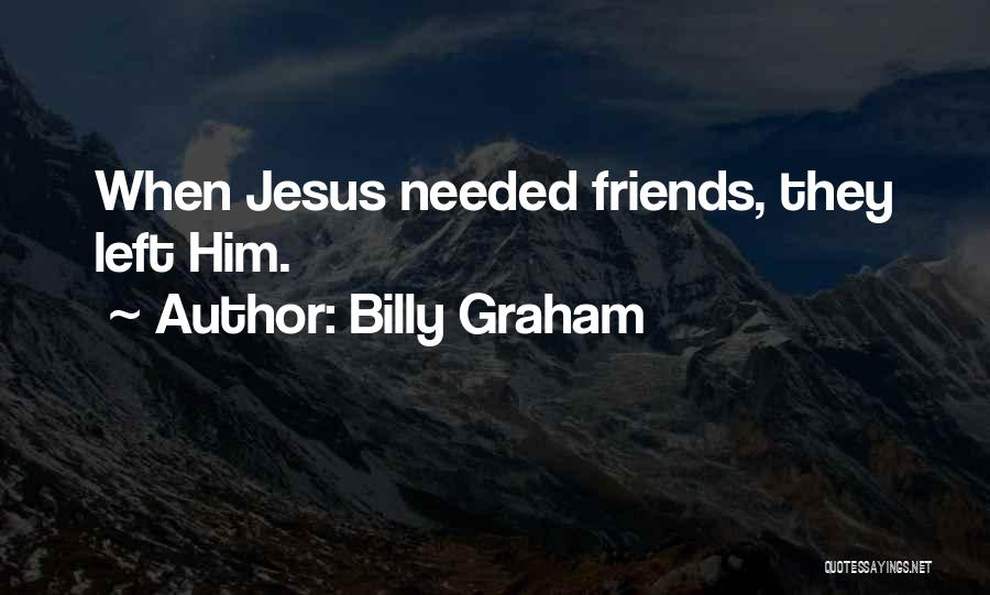 Left Friends Quotes By Billy Graham