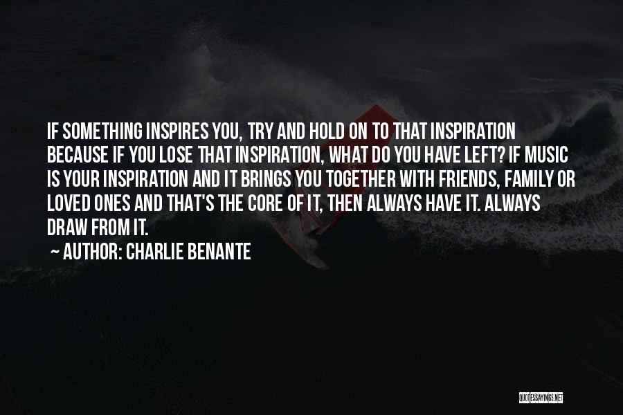 Left Friends Quotes By Charlie Benante