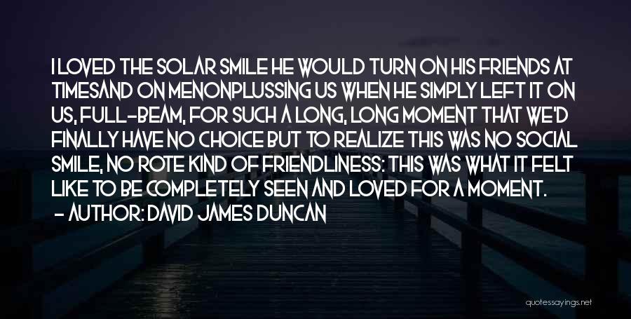 Left Friends Quotes By David James Duncan