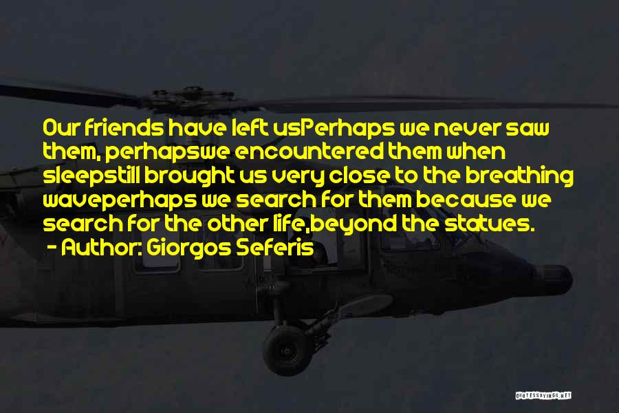 Left Friends Quotes By Giorgos Seferis