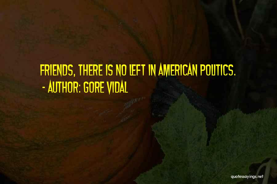 Left Friends Quotes By Gore Vidal