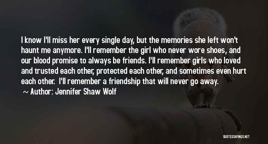 Left Friends Quotes By Jennifer Shaw Wolf