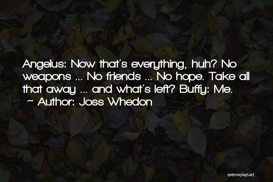 Left Friends Quotes By Joss Whedon