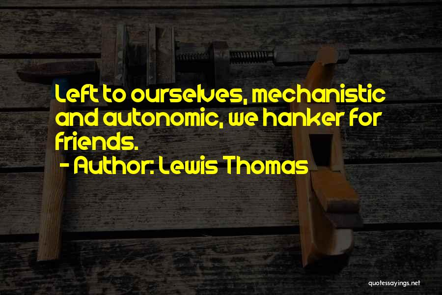 Left Friends Quotes By Lewis Thomas