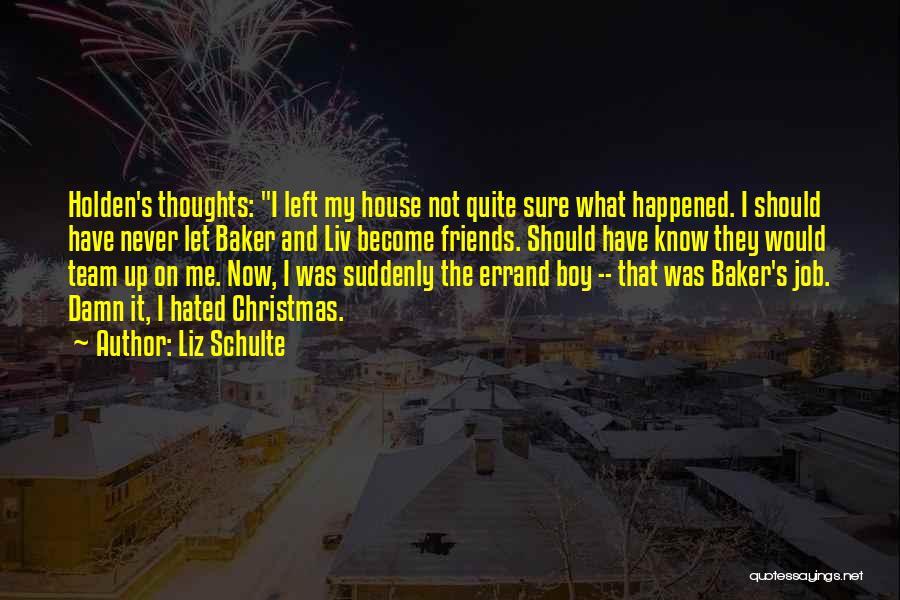 Left Friends Quotes By Liz Schulte