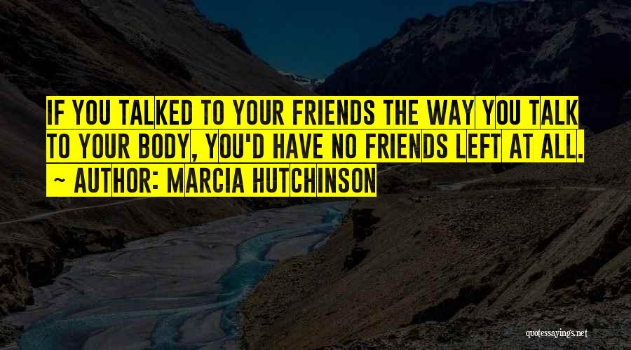 Left Friends Quotes By Marcia Hutchinson
