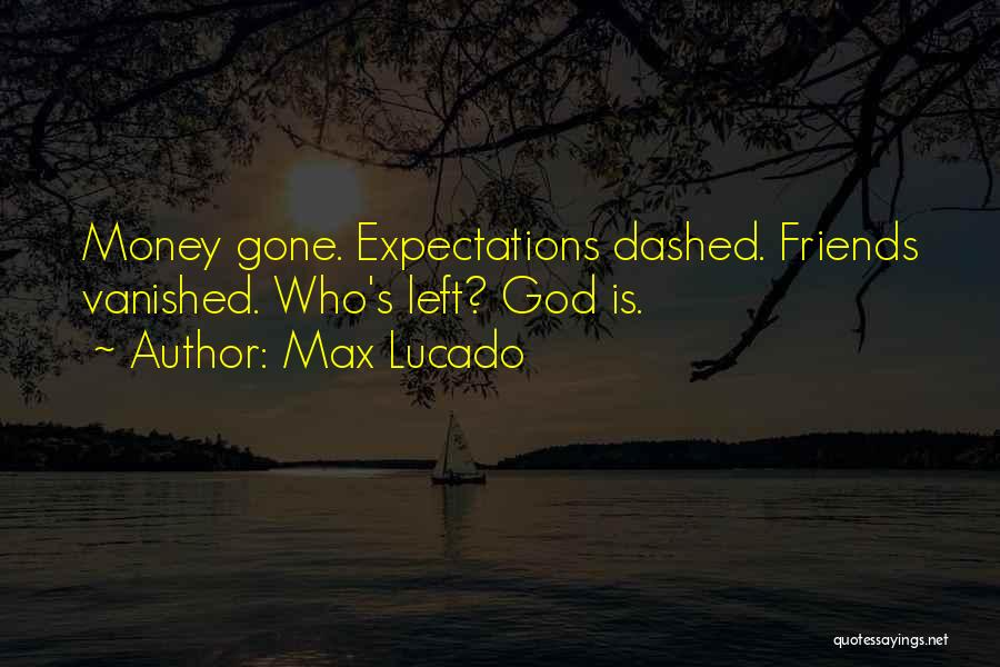Left Friends Quotes By Max Lucado