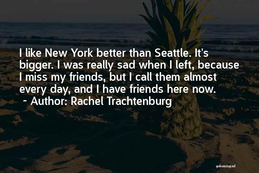 Left Friends Quotes By Rachel Trachtenburg