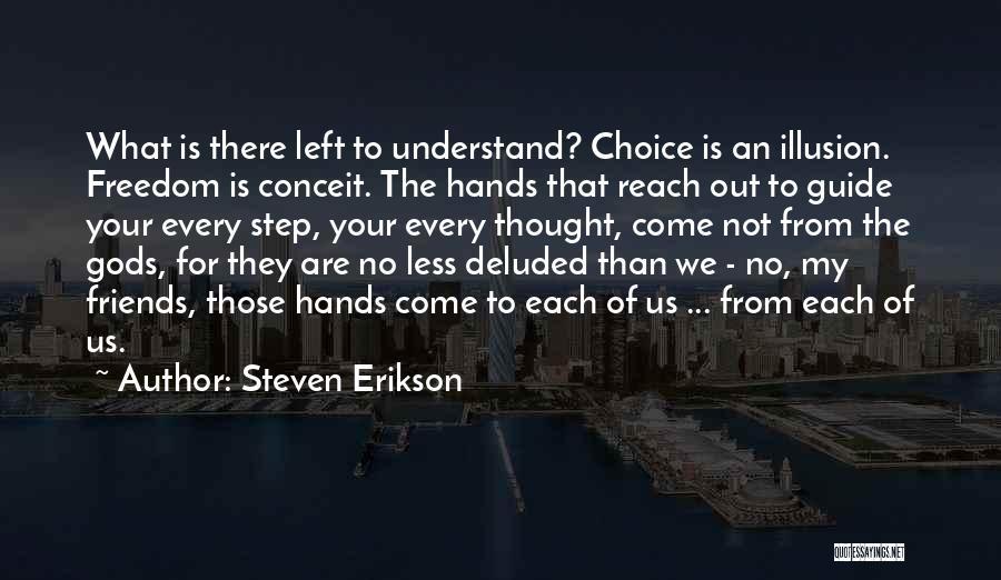 Left Friends Quotes By Steven Erikson