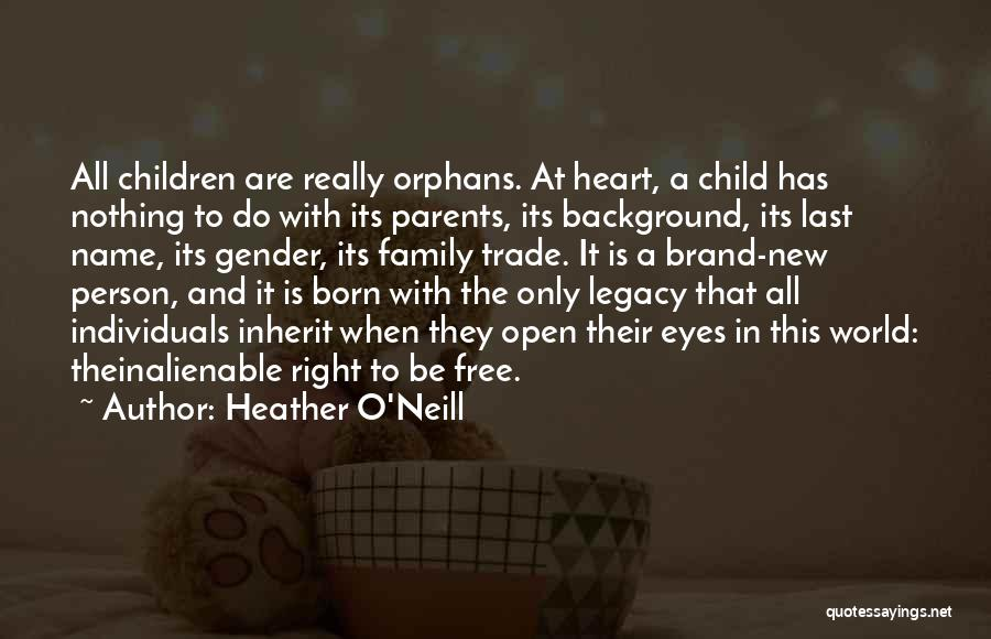 Legacy And Family Quotes By Heather O'Neill