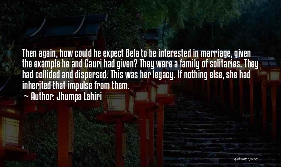 Legacy And Family Quotes By Jhumpa Lahiri