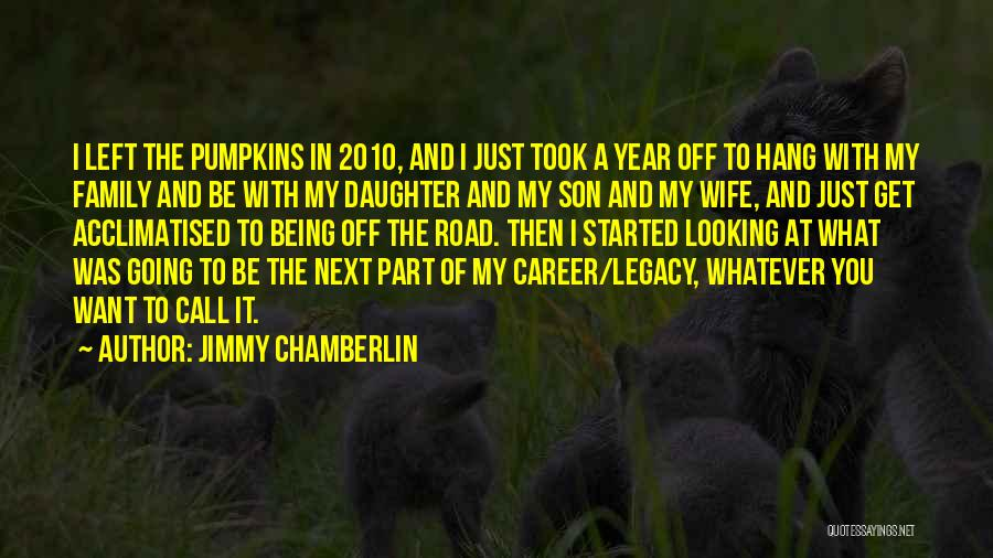 Legacy And Family Quotes By Jimmy Chamberlin