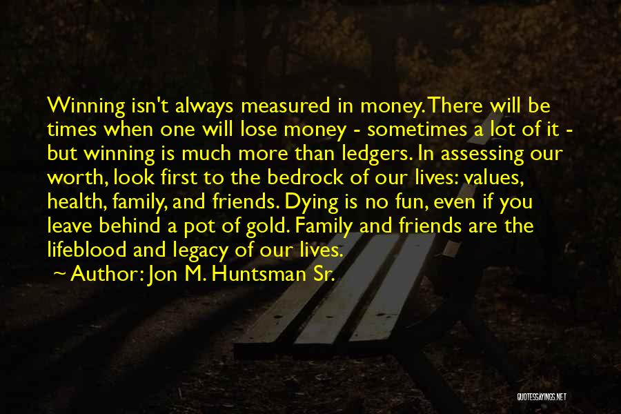 Legacy And Family Quotes By Jon M. Huntsman Sr.