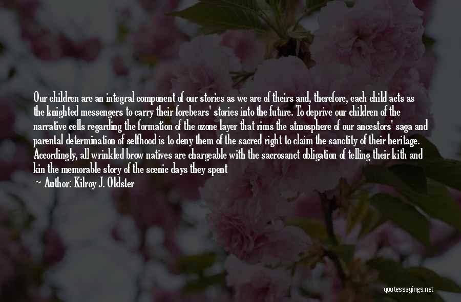 Legacy And Family Quotes By Kilroy J. Oldster