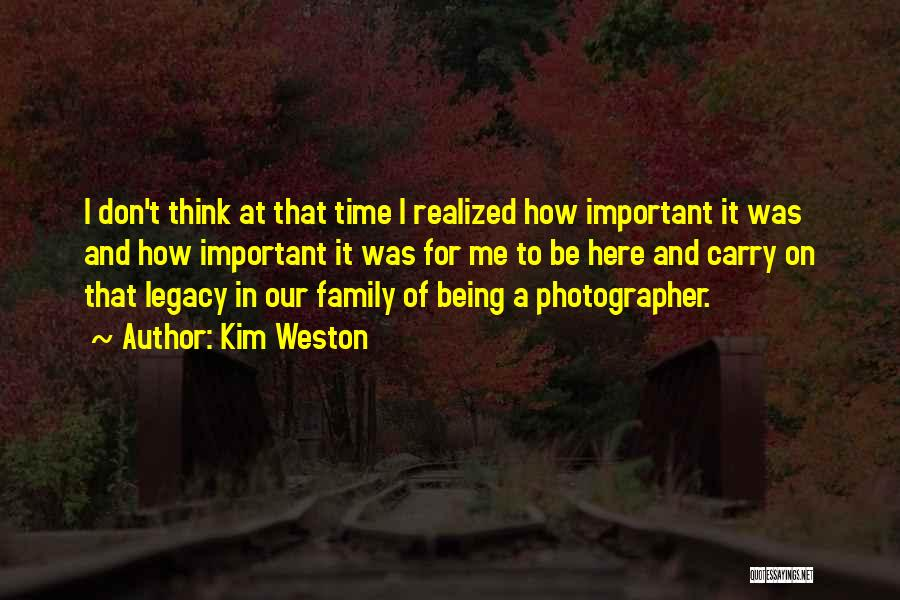 Legacy And Family Quotes By Kim Weston