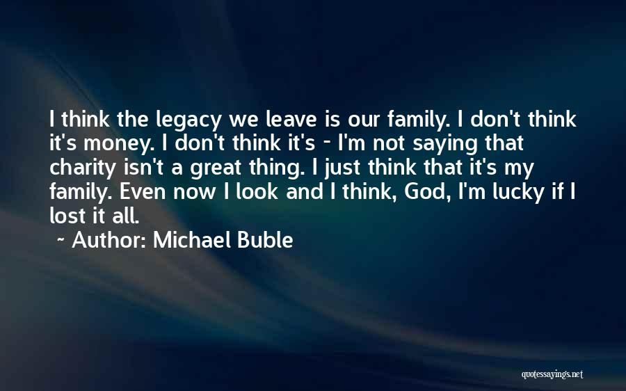 Legacy And Family Quotes By Michael Buble