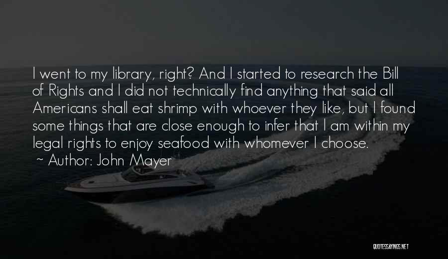 Legal Research Quotes By John Mayer