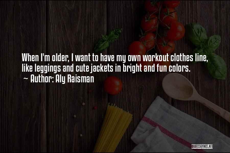 Leggings Quotes By Aly Raisman