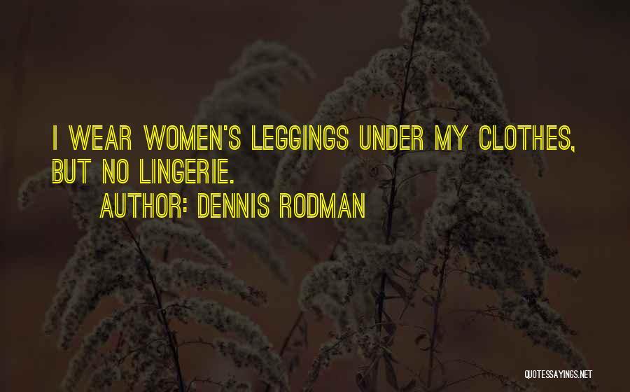Leggings Quotes By Dennis Rodman