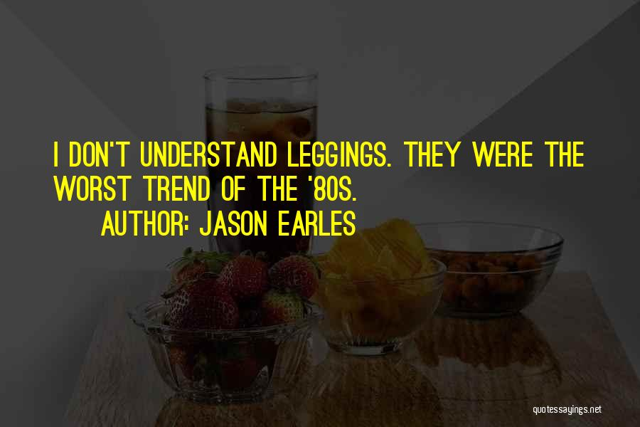 Leggings Quotes By Jason Earles
