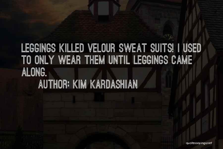 Leggings Quotes By Kim Kardashian