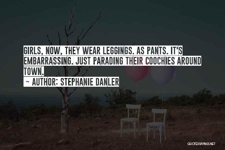 Leggings Quotes By Stephanie Danler