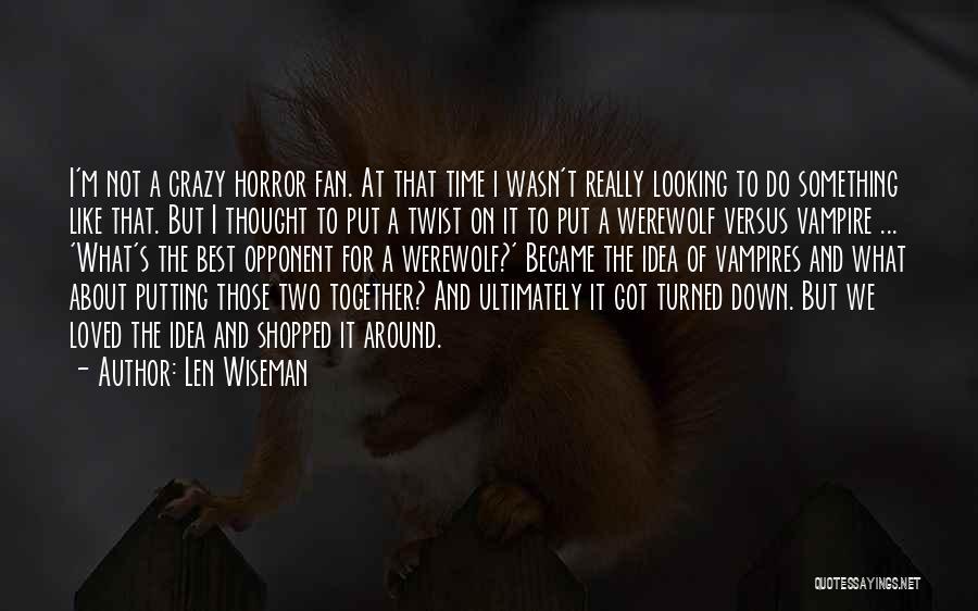 Len Wiseman Quotes 2050623
