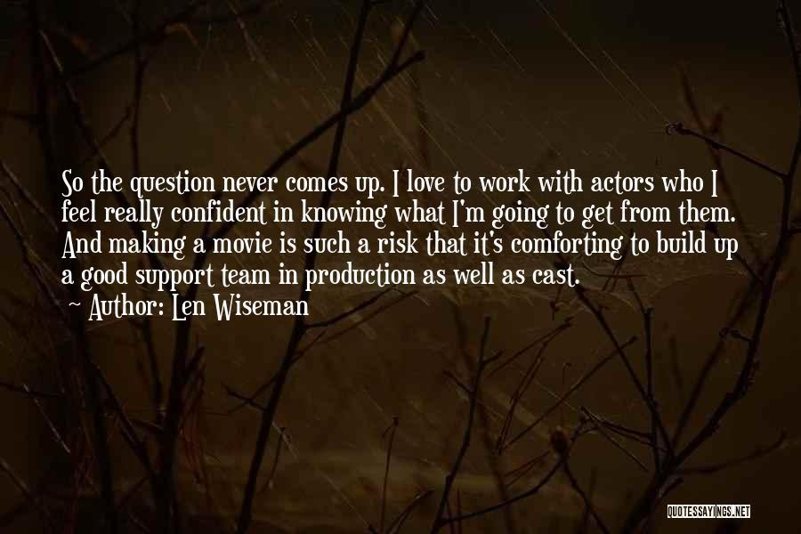 Len Wiseman Quotes 509345