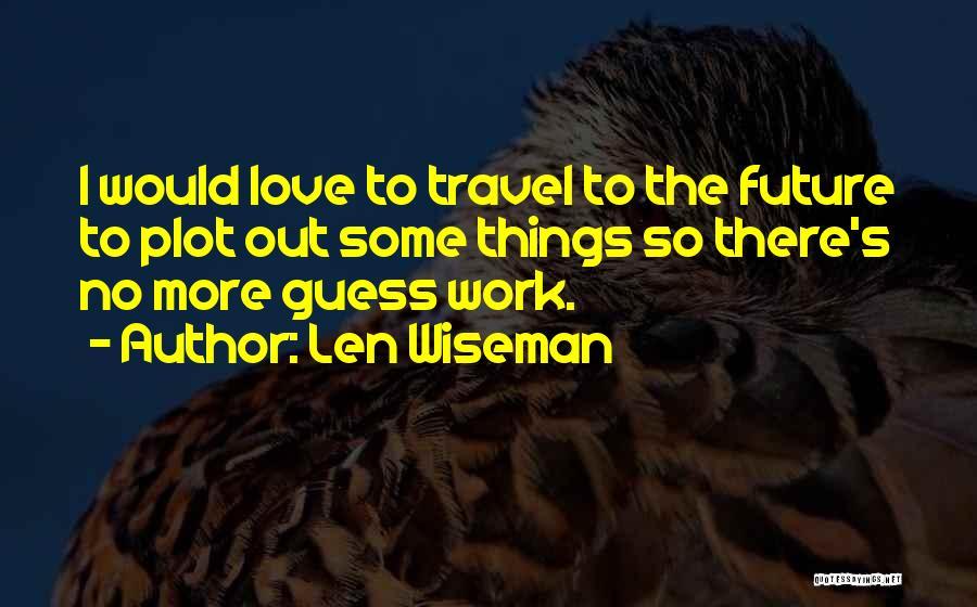Len Wiseman Quotes 652658