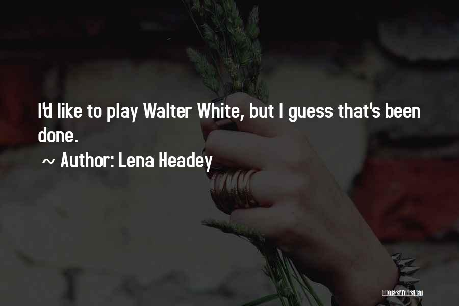 Lena Headey Quotes 1468998