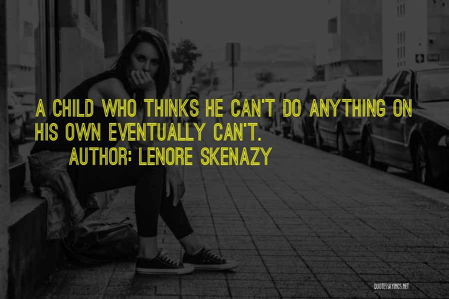 Lenore Skenazy Quotes 1303513