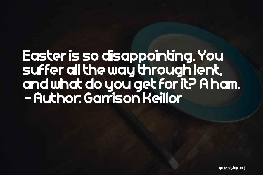 Lent And Easter Quotes By Garrison Keillor